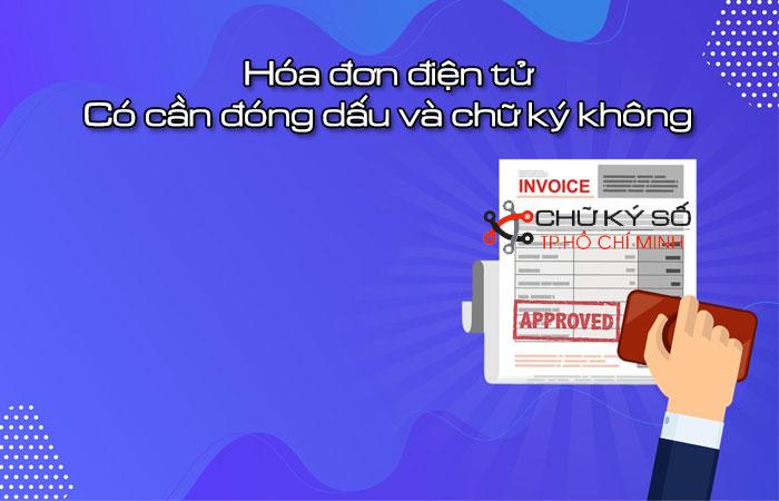 Hoa-don-dien-tu-co-can-dong-dau-va-chu-ky-khong-1