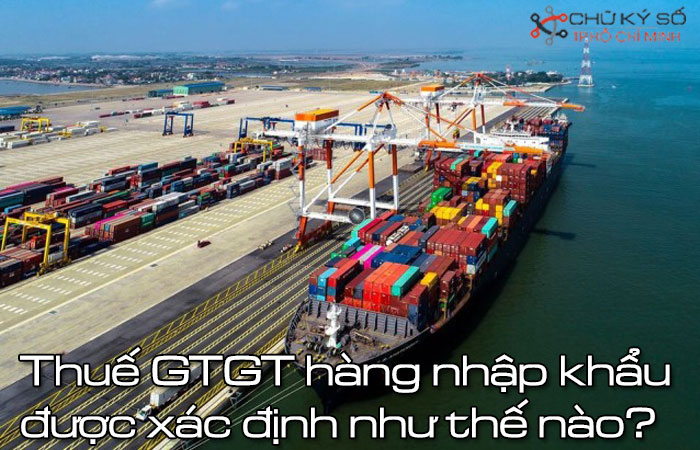 Thue-gtgt-hang-nhap-khau-duoc-xac-dinh-nhu-the-nao-1
