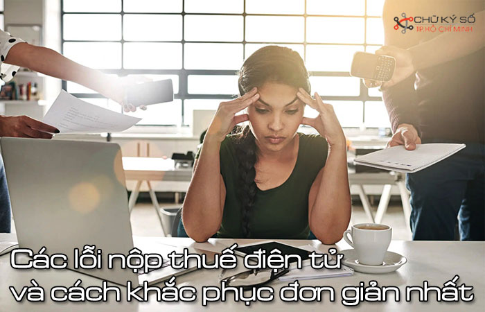 cac-loi-nop-thue-dien-tu-khong-duoc-va-cach-khac-phuc-don-gian-nhat-1