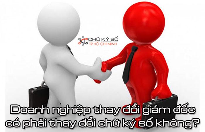 Doanh-nghiep-thay-doi-giam-doc-co-phai-thay-doi-chu-ky-so-khong-1