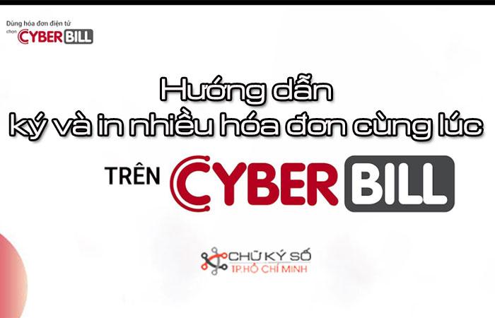 Huong-dan-ky-va-in-nhieu-hoa-don-cung-luc-tren-he-thong-cyberbill-3